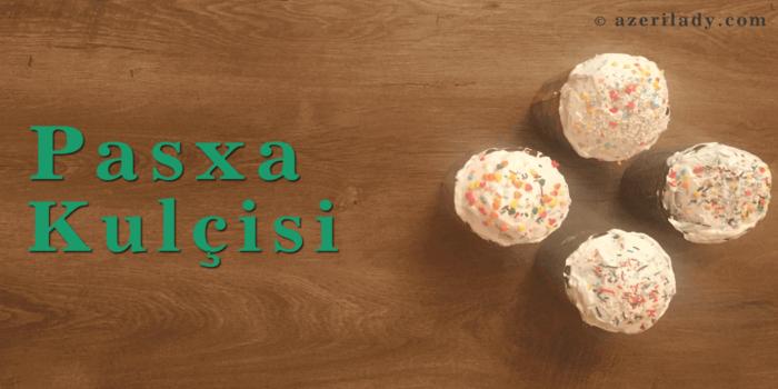 Pasxa Kulci hazırlanma qaydası
